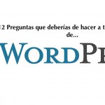12 Preguntas que deberías de hacer a tu desarrollador WordPress. La #9 creará polémica :-)
