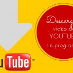 ¿Se pueden descargar vídeos o audio de Youtube sin programas y de forma fácil?