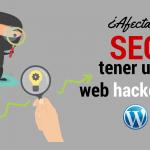 ¿Qué consecuencias tiene que te hackeen para el SEO de tu página?