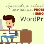 Aprende a solucionar los principales problemas y errores en WordPress